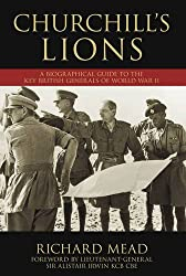 Churchills Lions: A Biographical Guide to the Key British Generals of World War II