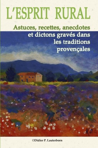 L'Esprit Rural: Astuces, recettes, anecdotes et dictons gravés dans les traditions Provençales par Didier Lauterborn