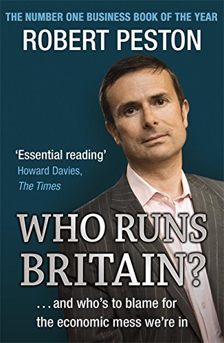Who Runs Britain?: and Who's to Blame for the Economic Mess We're in by ROBERT PESTON (2008-08-01)