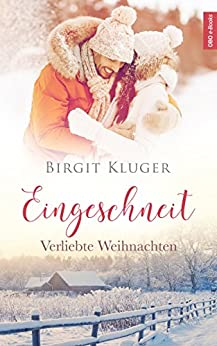 Eingeschneit: Verliebte Weihnachten von [Kluger, Birgit]