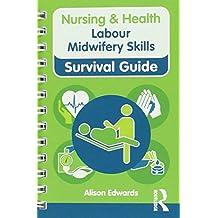 Labour Midwifery Skills (Nursing & Health Survival Guide)