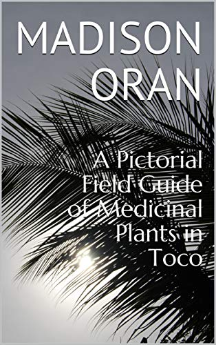 A Pictorial Field Guide of Medicinal Plants in Toco (English Edition)