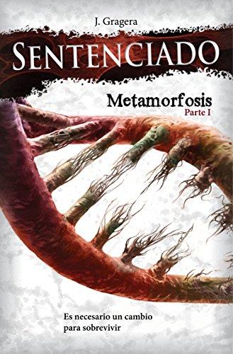 Sentenciado: Metamorfosis, parte I por Jesús Gragera