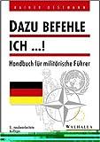 Dazu befehle ich...! Handbuch für militärische Führer