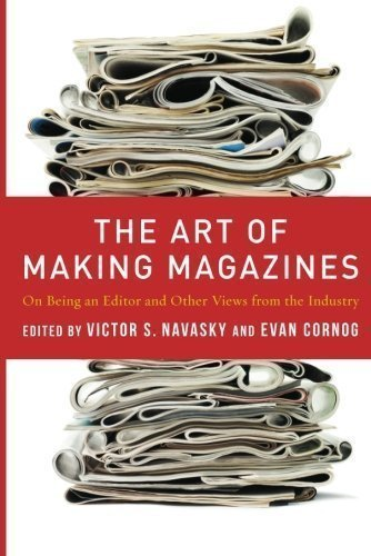 The Art of Making Magazines: On Being an Editor and Other Views from the Industry (Columbia Journalism Review Books) by Navasky, Victor, Cornog, Evan published by Columbia University Press (2012)