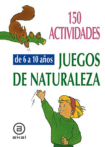 150 actividades y juegos de naturaleza para ninos de 6 a 10 anos: 150 Nature Activities and Games for Children from 6-10 Years