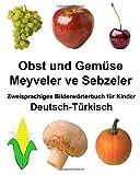 Deutsch-TürkischObst und Gemüse/Meyveler ve Sebzeler Zweisprachiges Bilderwörterbuchfür Kinder (FreeBilingualBooks.com)