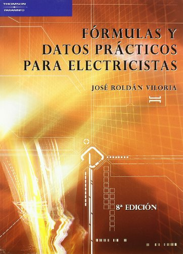 Fórmulas y datos prácticos para electricistas (Electricidad Electronica) por JOSÉ ROLDÁN VILORIA