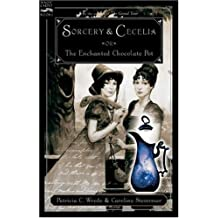 Sorcery and Cecelia: Or the Enchanted Chocolate Pot (Magic Carpet Books) by Patricia C. Wrede (1-Sep-2004) Paperback