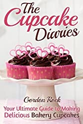 The Cupcake Diaries: Your Ultimate Guide to Making Delicious Bakery Cupcakes by Gordon Rock (2014-11-05)