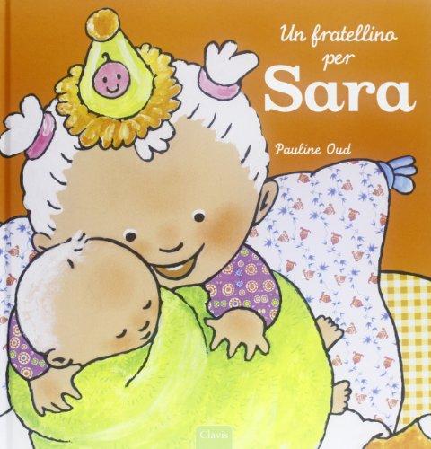 Un fratellino per Sara. Ediz. illustrata