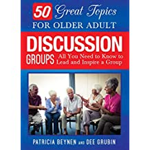 50 Great Topics for Older Adult Discussion Groups: All You Need to Know to Lead and Inspire a Group (English Edition)
