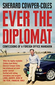 Ever the Diplomat: Confessions of a Foreign Office Mandarin by [Cowper-Coles, Sherard]
