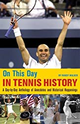 On This Day in Tennis History: A Day-by-Day Anthology of Anecdotes and Historical Happenings by Randy Walker (2008-11-01)