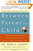 #1: Between Parent and Child: Revised and Updated: The Bestselling Classic That Revolutionized Parent-Child Communication