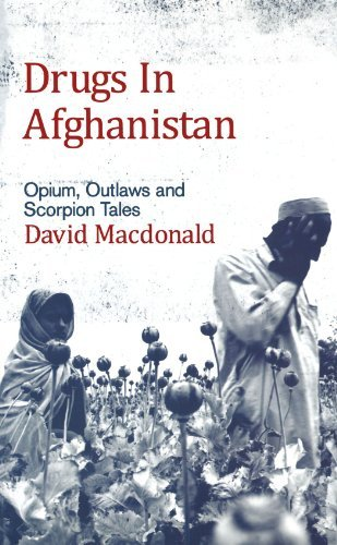 Drugs in Afghanistan: Opium, Outlaws and Scorpion Tales by David Macdonald (2007-01-20)