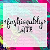 Fashionably Late - Quote Svg - Quote Art Prints - Quote Decals - Quote Wall Decals - T-Shirt Designs - T-Shirt Svgs - Clipart - Printables Mural for Home Bedroom Decoration Wall Decal Room Art Gift