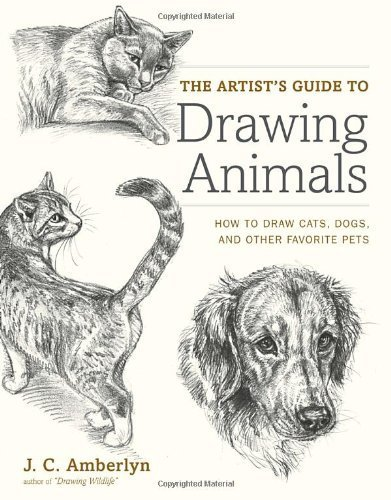 The Artist's Guide to Drawing Animals: How to Draw Cats, Dogs, and Other Favorite Pets by Amberlyn, J.C. (2012) Paperback