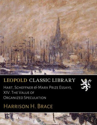 Hart, Scheffner & Marx Prize Essays, XIV. The Value of Organized Speculation por Harrison H. Brace