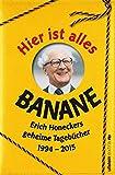 Image de Hier ist alles Banane: Erich Honeckers geheime Tagebücher 1994 - 2015