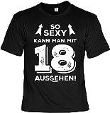 Geburtstags-Shirt/Sprüche-Shirt/Fun-Shirt: So sexy kann man mit 18 aussehen!! - tolles Geschenk zum B-Day