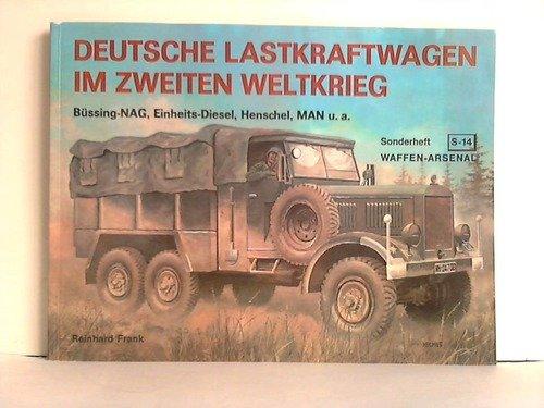 Deutsche Lastkraftwagen im Zweiten Weltkrieg. Büssing-NAG, Einheits-Diesel, Henschel, Man u.a.