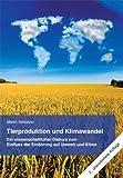 Tierproduktion und Klimawandel: Ein wissenschaftlicher Diskurs zum Einfluss der Ernährung auf Umwelt und Klima - Martin Schlatzer