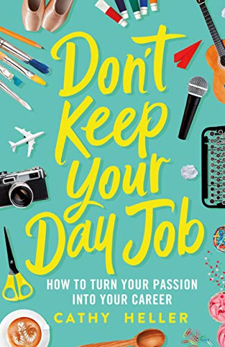 Don't Keep Your Day Job: How to Turn Your Passion into Your Career (English Edition)