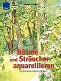 Bäume und Sträucher aquarellieren: 25 charakteristische Motive Schritt-für-Schritt-Anleitungen mit genauen Farbangaben - Adelene Fletcher