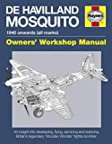 De Havilland Mosquito Manual: 1940 onwards (all marks) - An insight into developing, flying, servicing and restoring Bri…