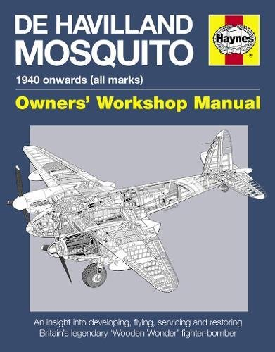 De Havilland Mosquito Manual: An insight into developing, flying, servicing and restoring Britain's 'Wooden Wonder' fighter-bomber (Owners Workshop Manual)