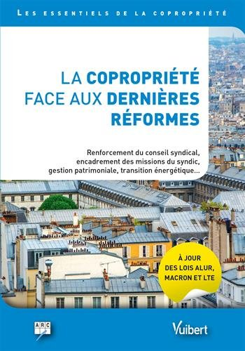 La copropriété face aux dernières réformes - À jour des lois ALUR, MACRON, LTE