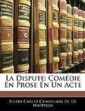 La Dispute: Comedie En Prose En Un Acte