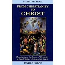 From Christianity to Christ: Christianity as the Essence of Humanity in Rudolf Steiner's Science of the Spirit (Paperback) - Common