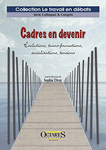 Cadres en devenir - Evolutions, transformations socialisation, tensions
