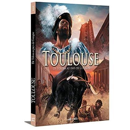 Toulouse, Tome 1 : De Tolosa au Pays de Cocagne : Du IIIe siècle avant J.-C. à 1561