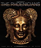 The Phoenicians (History and Treasures of an Ancient Civilization)