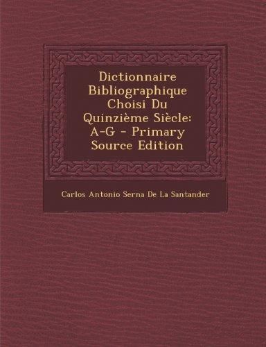 dictionnaire-bibliographique-choisi-du-quinzieme-siecle-a-g-primary-source-edition