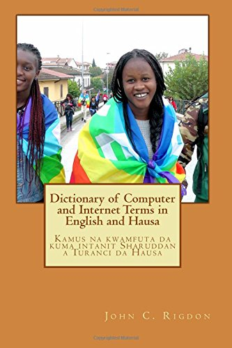 Dictionary of Computer and Internet Terms in English and Hausa: Kamus na kwamfuta da kuma intanit Sharuddan a Turanci da Hausa: Volume 28 (Words R Us Bi-lingual Dictionaries)
