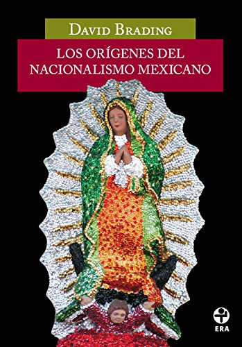 Los Origenes Del Nacionalismo Mexicano/ The Origins of Mexican Nationalism (Problemas De Mexico / Problems of Mexico)