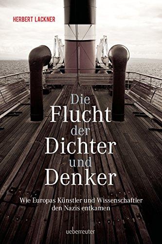 Buchseite und Rezensionen zu 'Die Flucht der Dichter und Denker: Wie Europas Künstler und Intellektuelle den Nazis entkamen' von Herbert Lackner