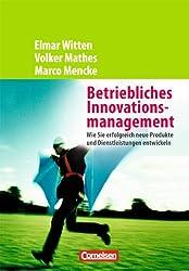 Handbücher Unternehmenspraxis: Betriebliches Innovationsmanagement - Wie Sie erfolgreich neue Produkte und Dienstleistungen entwickeln