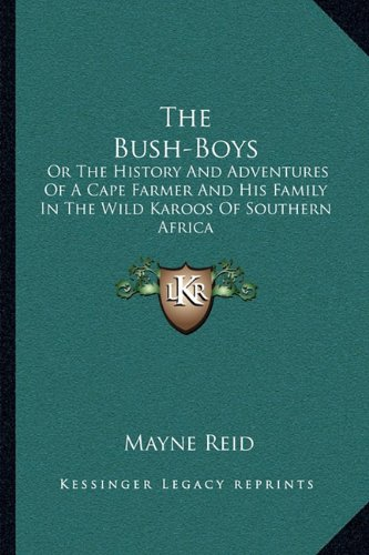 The Bush-Boys: Or the History and Adventures of a Cape Farmer and His Family in the Wild Karoos of Southern Africa