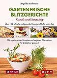 Gartenfrische Blitzgerichte. Xund und knackig: Über 120 schnelle und gesunde Hauptgerichte für jeden Tag. Mit vegetarischen Rezepten und veganen ... geeignet. Mit Fotos von Kary Wilhelm.