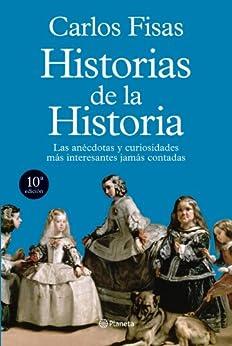 Historias de la Historia: Las anécdotas y curiosidades más interesantes jamás contadas de [Fisas, Carlos]
