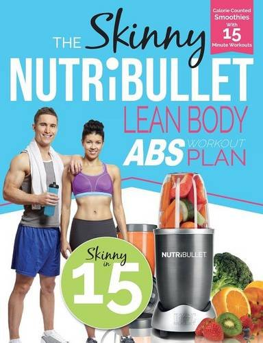 Product Image of The Skinny NUTRiBULLET Lean Body Abs Workout Plan: Calorie counted smoothies with 15 minute workouts for great abs