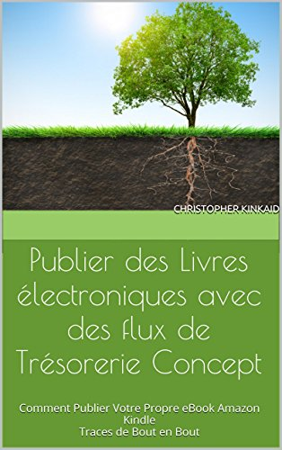Publier des livres électroniques avec des flux de trésorerie Concept: Comment Publier Votre Propre eBook Amazon Kindle Traces de Bout en Bout par Christopher Kinkaid
