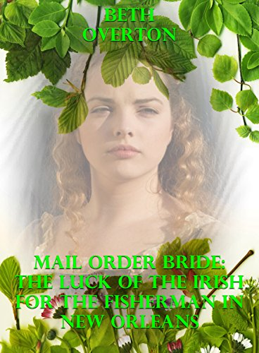 Mail Order Bride: The Luck Of The Irish For The Fisherman In New Orleans (English Edition)
