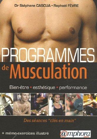 Programmes de musculation : Bien-être, esthétique, performance. Des séances de Stéphane Cascua (14 juin 2006) Broché