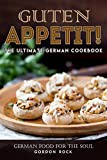 Guten Appetit!: The Ultimate German Cookbook - German Food for the Soul (English Edition)